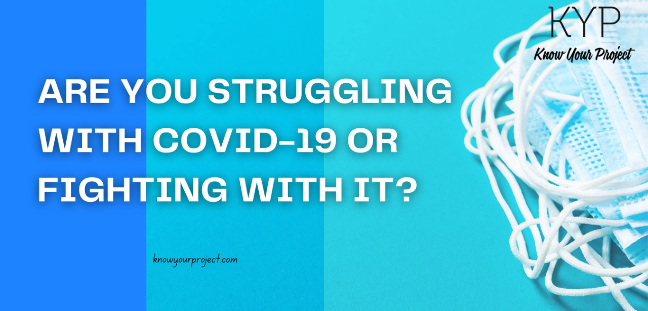 Are you struggling with COVID-19 or fighting with it?