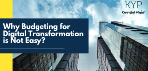 Why Budgeting for Digital Transformation is Not Easy