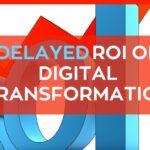 Delayed ROI of Digital Transformation
